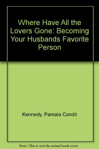 9780898402926: Where Have All the Lovers Gone: Becoming Your Husband's Favorite Person