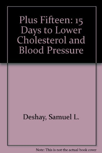 Plus Fifteen: 15 Days to Lower Cholesterol and Blood Pressure: Deshay, Samuel L.