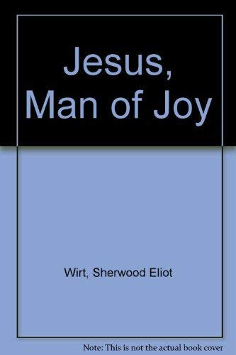 Jesus, Man of Joy (0898403197) by Wirt, Sherwood Eliot