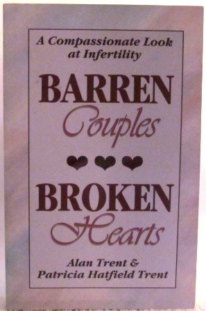 Barren Couples, Broken Hearts: A Compassionate Look at Infertility: Alan and Patricia Trent