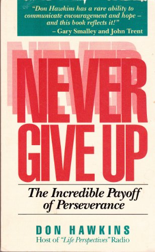 9780898403367: Never Give Up: The Incredible Payoff of Perseverance