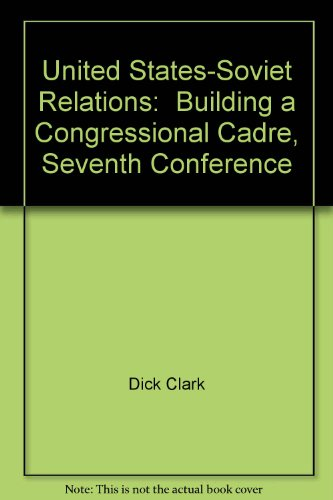 United States-Soviet Relations: Building a Congressional Cadre, Seventh Conference: Dick Clark