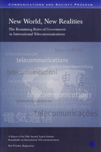 New World, New Realities: The Remaining Roles of Government in International Telecommunications. A ...