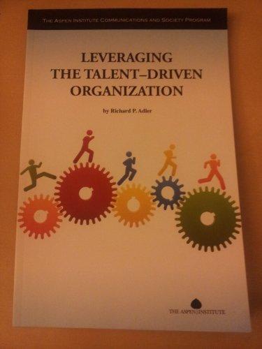 Leveraging The Talent-Driven Organization: Richard P. Adler