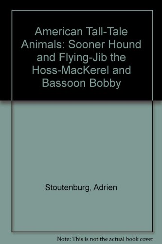 9780898455250: American Tall-Tale Animals: Sooner Hound and Flying-Jib the Hoss-MacKerel and Bassoon Bobby