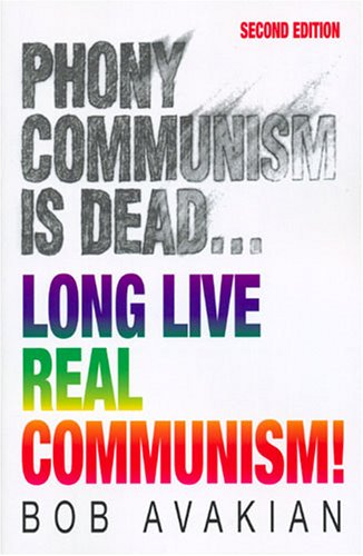 Phony Communism Is Dead. Long Live Real: Bob Avakian