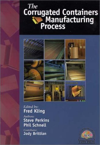 The Corrugated Containers Manufacturing Process: Kling, Fred, Perkins, Steve, Schnell, Phil, ...