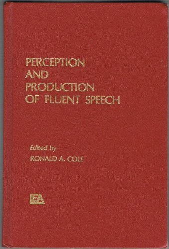 Perception and Production of Fluent Speech (Carnegie Mellon Symposia on Cognition Series)
