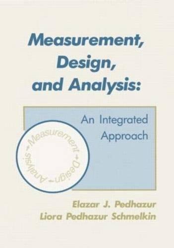 Measurement, Design and Analysis: An Integrated Approach: Elazar J. Pedhazur
