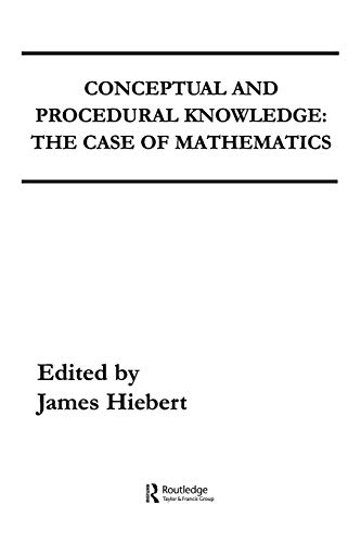 Conceptual and Procedural Knowledge : The Case of Mathematics