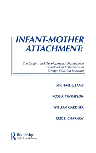 Infant-Mother Attachment: The Origins and Developmental Significance: Editor-Michael E. Lamb;