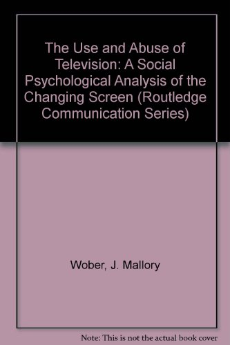 9780898596625: The Use and Abuse of Television: A Social Psychological Analysis of the Changing Screen (Routledge Communication Series)