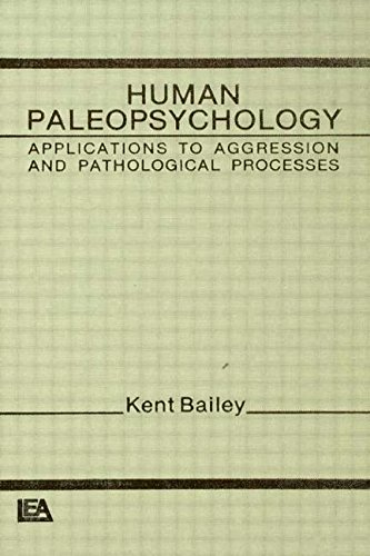 Human Paleopsychology: Applications To Aggression and Patholoqical: Kent G. Bailey