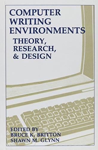 Computer Writing Environments: Theory Research and Design: Bruce K. Britton