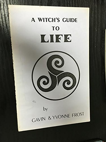 A witch's guide to life: A modern school of wise craft applies ancient teachings to the problems of the world today (9780898610109) by Gavin Frost