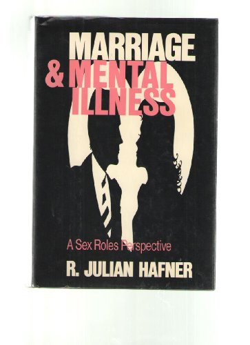 Marriage and Mental Illness: A Sex-Roles Perspective: Hafner, R. Julian