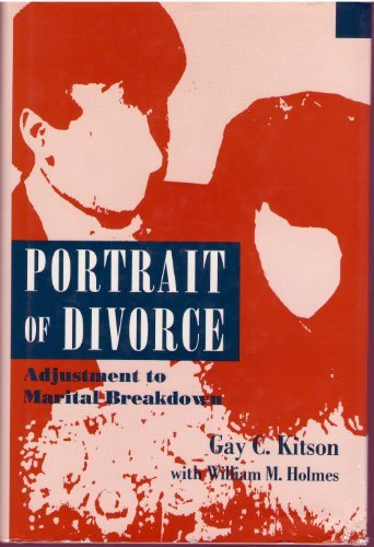 Portrait of Divorce: Adjustment to Marital Breakdown: Kitson, Gay C.;Holmes,