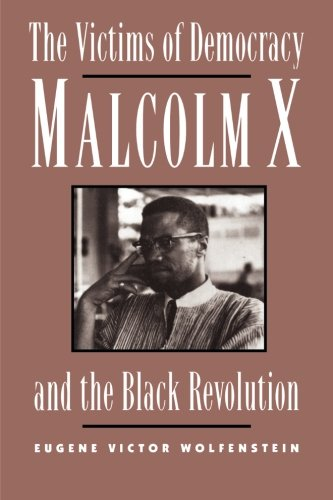 Victims of Democracy, The: Malcolm X and the Black Revolution