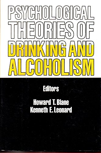 Psychological Theories of Drinking and Alcoholism: Blane, Howard T.; Leonard, Kenneth E. (eds.)