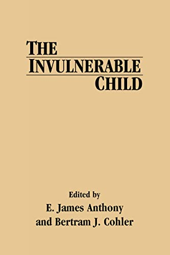 The Invulnerable Child (Guilford Psychiatry Series): Editor-E. James Anthony;