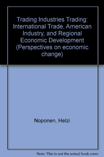 9780898622966: Trading Industries Trading: International Trade, American Industry, and Regional Economic Development (Perspectives on economic change)