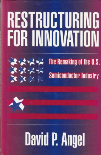 9780898622973: Restructuring for Innovation: The Remaking of the U.S. Semiconductor Industry