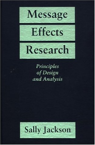 Message Effects Research: Principles of Design and Analysis (9780898623161) by Jackson, Sally