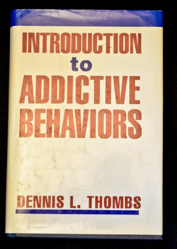 Introduction to Addictive Behaviors, First Edition: Dennis L. Thombs