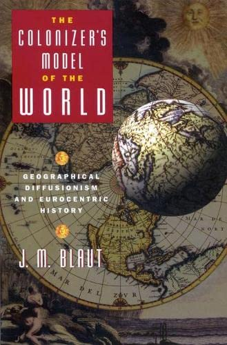 9780898623482: The Colonizer's Model of the World: Geographical Diffusionism and Eurocentric History