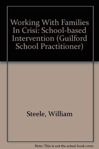 Working With Families in Crisis: School-Based Intervention: Steele, William; Raider, Melvyn