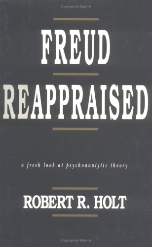 Freud Reappraised : A Fresh Look at: Robert R. Holt