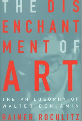 9780898624076: The Disenchantment of Art: The Philosophy of Walter Benjamin