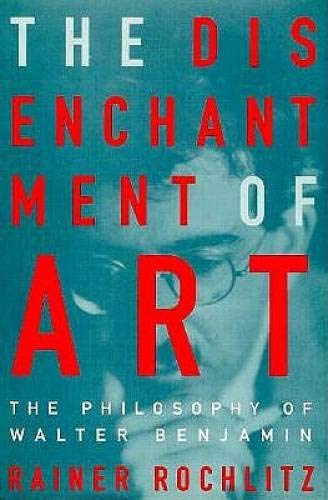 The Disenchantment of Art: The Philosophy of Walter Benjamin