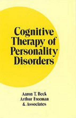 Cognitive Therapy of Personality Disorders: Beck MD, Aaron T.; Freeman EdD, EdD Arthur