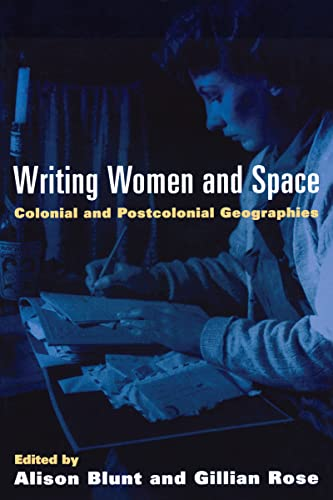 Writing Women and Space Colonial and Postcolonial Geographies