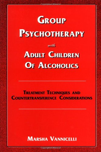 Group Psychotherapy with Adult Children of Alcoholics: Treatment Techniques and Countertransference...