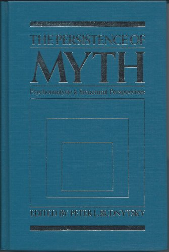 The Persistence of Myth: Psychoanalytic and Structuralist Perspectives: Rudnytsky, Peter L. (edit)