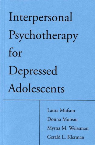 Interpersonal Psychotherapy for Depressed Adolescents: Laura H. Mufson,