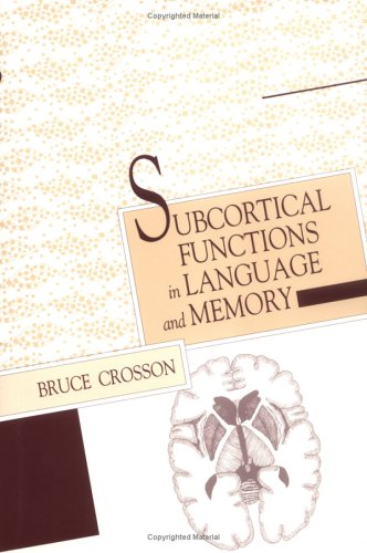 Subcortical Functions in Language and Memory: Bruce A. Crosson PhD