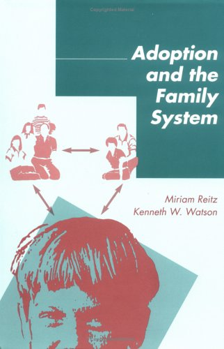 Adoption and the Family System: Strategies for Treatment: Reitz, Miriam; Watson, Kenneth W.