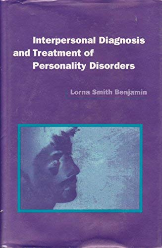 Interpersonal Diagnosis and Treatment of Personality Disorders: Benjamin PhD, Lorna Smith; Benjamin...