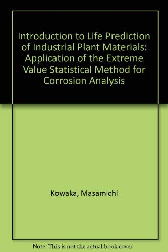 9780898640731: Introduction to Life Prediction of Industrial Plant Materials: Application of the Extreme Value Statistical Method for Corrosion Analysis
