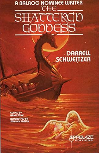The Shattered Goddess: Darrell Schweitzer