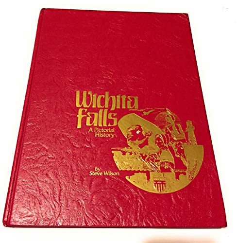 Wichita Falls, a pictorial history (0898652650) by Steve Wilson