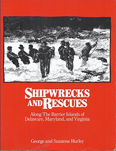 Shipwrecks and Rescues Along the Barrier Islands of Delaware, Maryland and Virginia: Hruley, Goerge...