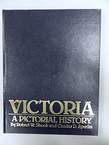 Victoria, a Pictorial History: Shook, Robert W. & Charles D. Spurlin
