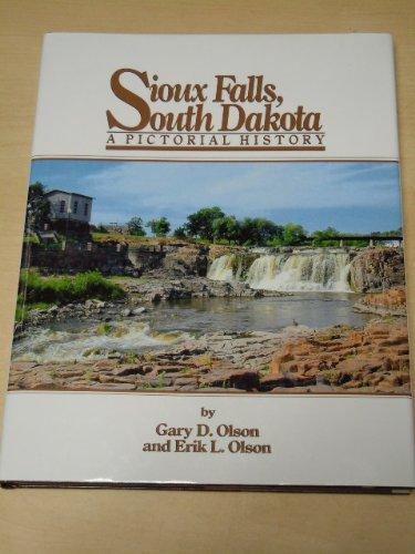 Sioux Falls, South Dakota: A Pictorial History: Olson, Gary D./Olson, Erik L.