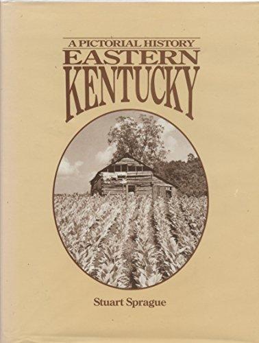 A PICTORIAL HISTORY OF EASTERN KENTUCKY.: Sprague, Stuart.