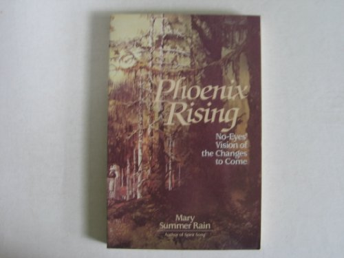 Phoenix Rising: No-Eyes' Vision of the Changes: Rain, Mary Summer