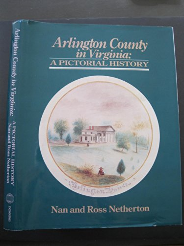 Arlington County in Virginia: A Pictorial History: Netherton, Nan; Netherton, Ross Dewitt
